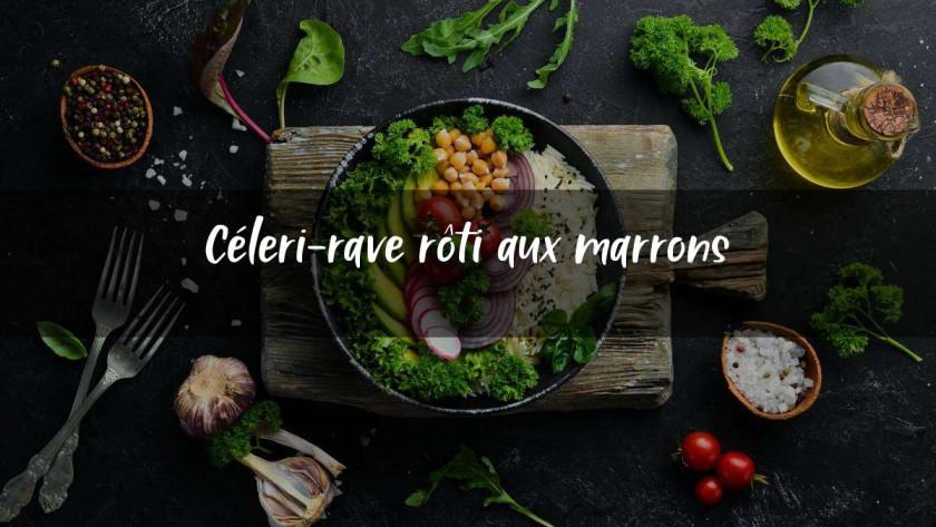 Céleri-rave rôti aux marrons
