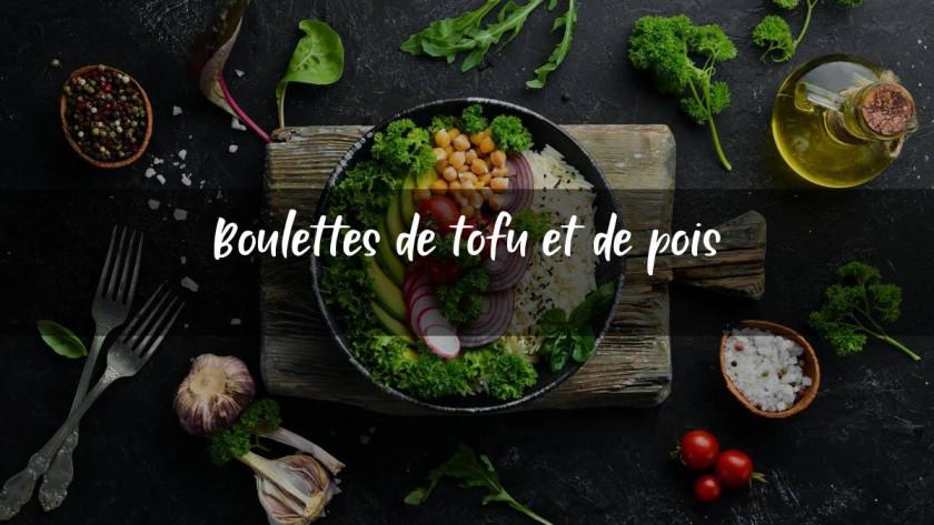 Boulettes de tofu et de pois